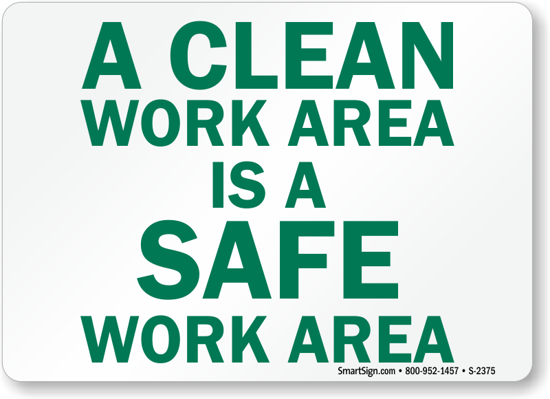 A Clean Work Area Is A Safe Work Area Sign, SKU: S-2375 ...