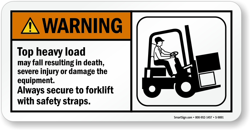 Fork Lift Labels : Top heavy load secure to forklift with safety straps