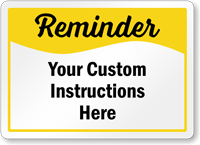 Add Your Custom Reminder Instructions Here Sign