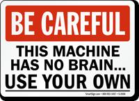 Be Careful: Machine Has No Brain Sign