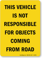 This Vehicle Not Responsible for Objects Coming from Road