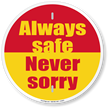 Always Safe Never Sorry Circular Safety Slogan Sign