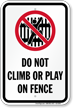 Do Not Climb Or Play On Fence Sign