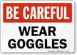 Be Careful Wear Goggles Sign