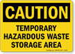 OSHA Caution Temporary Hazardous Waste Storage Area Sign