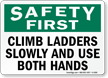 Safety First Climb Ladders Slowly Sign
