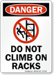 Do Not Climb On Racks Danger Sign