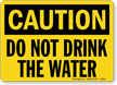 Caution: Do Not Drink The Water