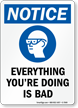Everything You Are Doing Is Bad notice Sign