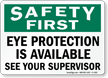 Safety First Eye Protection Is Available Sign
