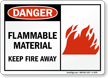 Danger Flammable Material Keep Fire Away Sign