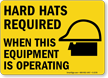 Hard Hats Required When Operating Sign