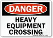 Danger Heavy Equipment Crossing Sign