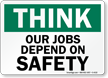 Think Our Jobs Depend Safety Sign