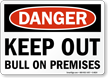 Danger Keep Out Bull On Premises Sign