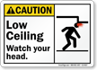 Low Ceiling Watch Your Head ANSI Caution Sign