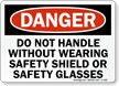 Dont Handle Without Wearing Safety Shield, Glasses Sign