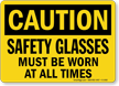 Safety Glasses Must Be Worn OSHA Caution Sign