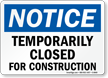 OSHA - Temporarily Closed For Construction Sign
