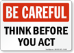Be Careful: Think Before You Act