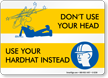 Don'T Use Head. Use Hard Hat Sign