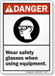 Danger Wear Safety Glasses Using Equipment Sign