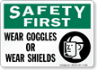 Safety First Wear Goggles Wear Shields Sign