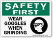 Wear Goggles When Grinding Safety First Sign