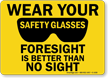 Wear Safety Glasses Foresight Is Better Sign