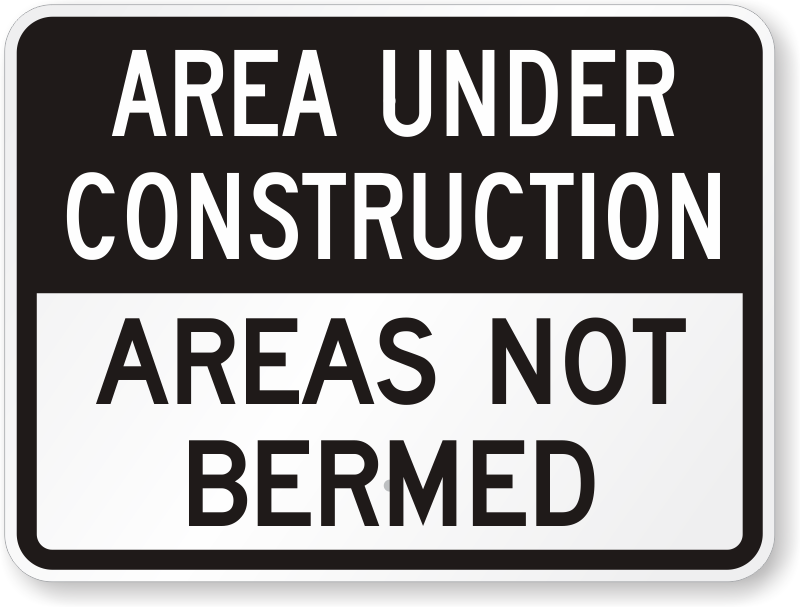 Areas Not Bermed Construction Sign