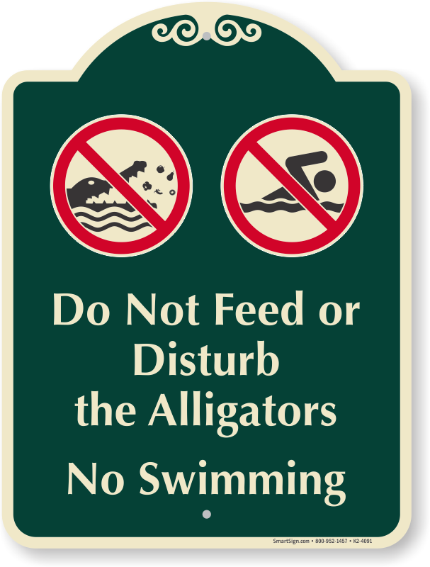 dont feed alligators signature sign sku k2 4091 mysafetysign com