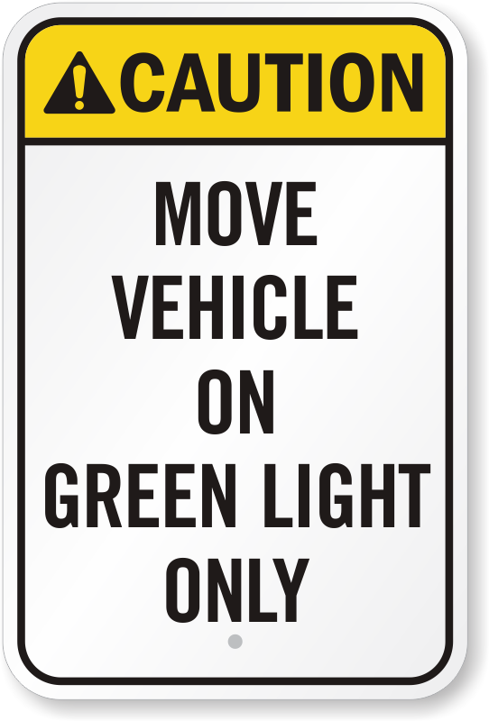 Move Vehicle On Green Light Only Caution Sign