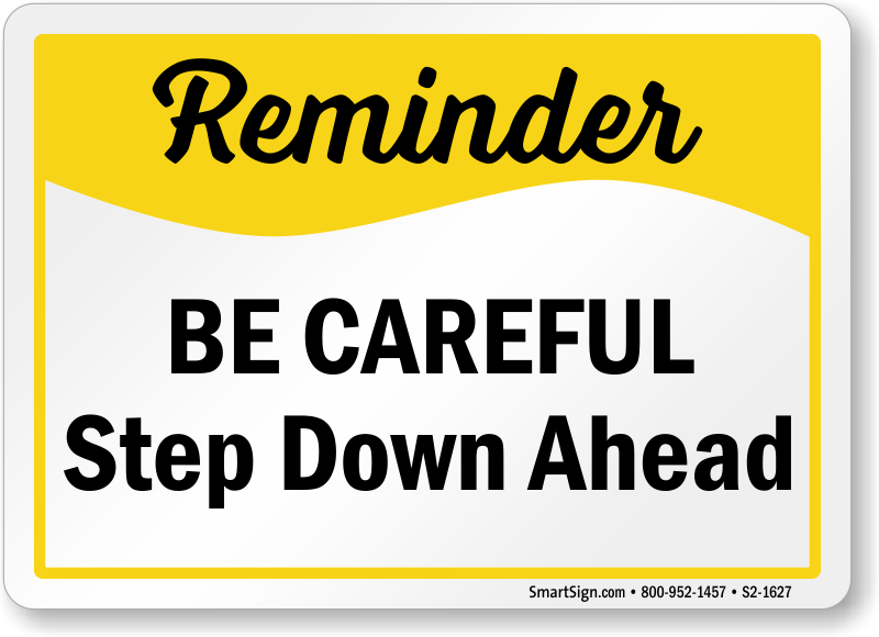 Be Careful Step Down Ahead Safety Sign