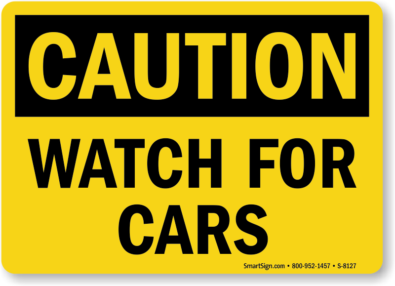 Caution Sign Watch For Cars S 8127 Learn More