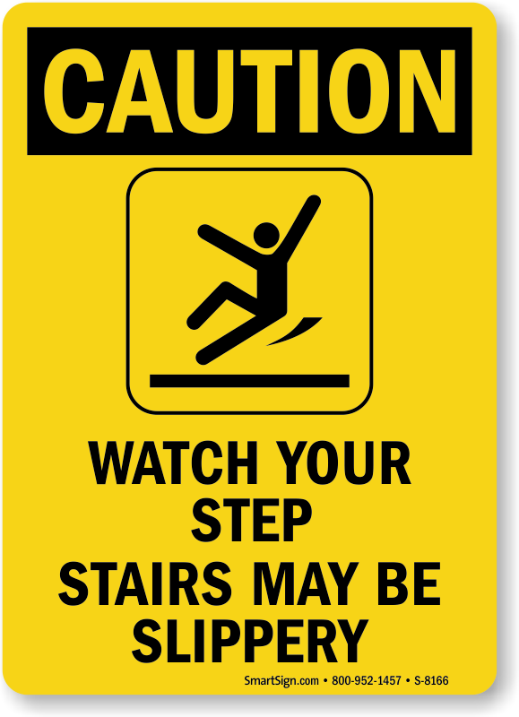 Good Caution Sign: Watch Your Step, Stairs May Be Slippery (with Graphic)  (S 8166) Learn More.