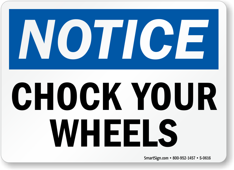Notice Chock Your Wheels Sign
