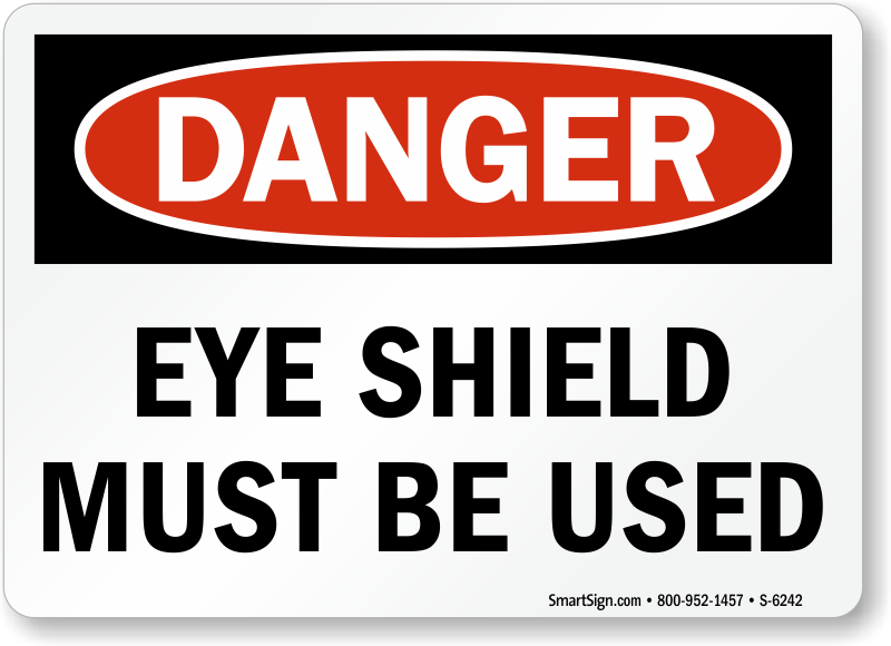 Eye Shield Must Be Used Danger Sign