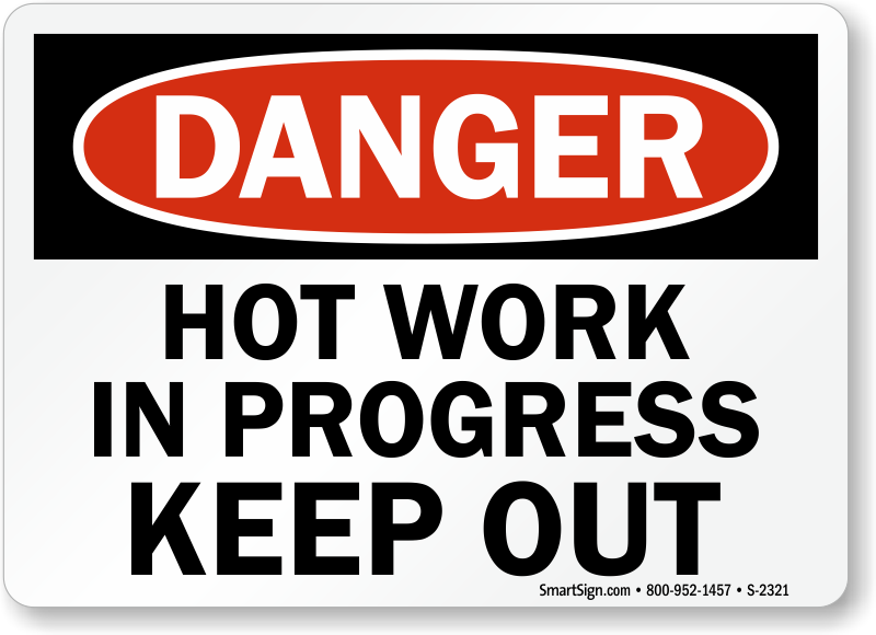 Hot Work In Progress Keep Out Sign