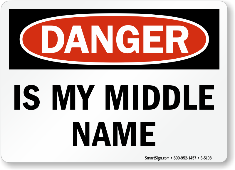 Danger Is My Middle Name Sign