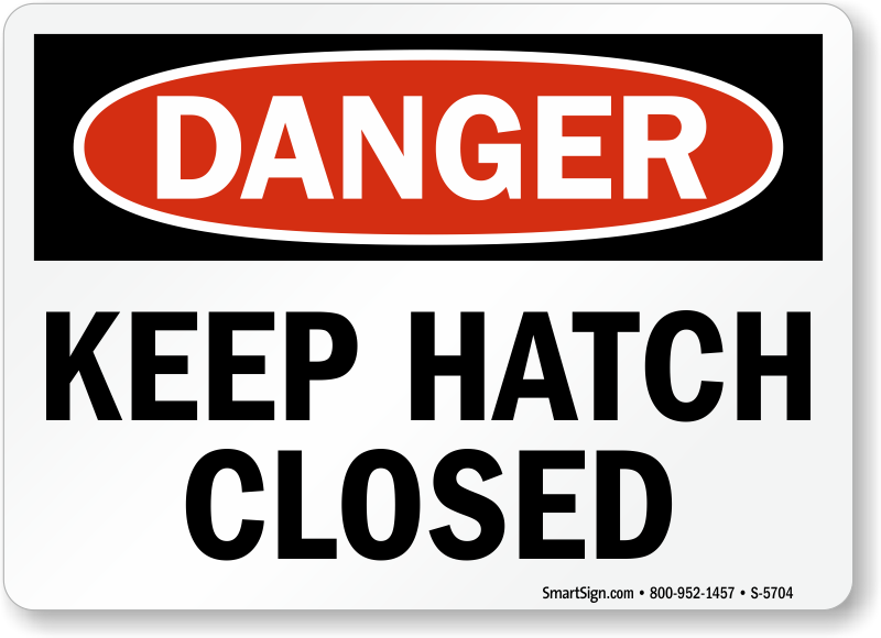 Keep Hatch Closed Danger Sign
