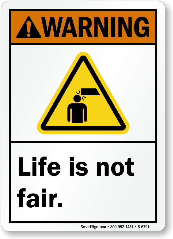 Life Is Not Fair ANSI Warning Sign