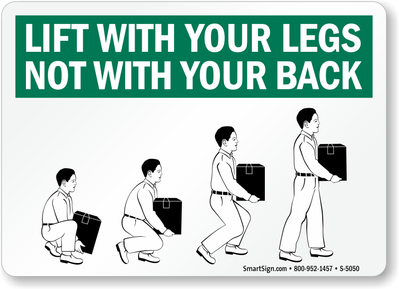Lift With Your Legs Not With Back Sign