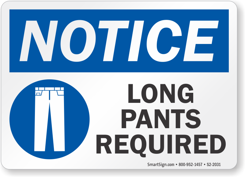 Long Pants Required Notice Sign, Sku S22031. Channel Letter Signs. Restoration Signs. Gluten Free Signs. Monument Signs. Abscess Signs. Recognise Signs. Traffic Kuwait Signs. Keep Signs Of Stroke