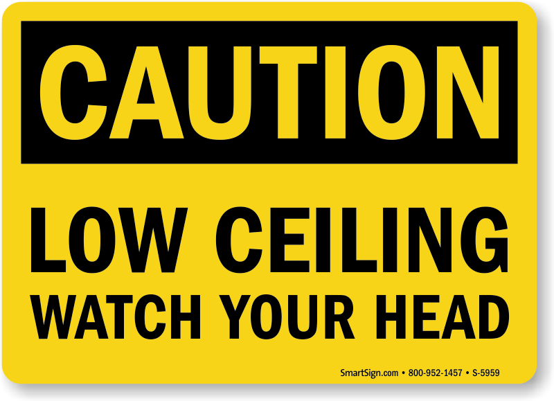 Low Ceiling Watch Your Head Caution Sign