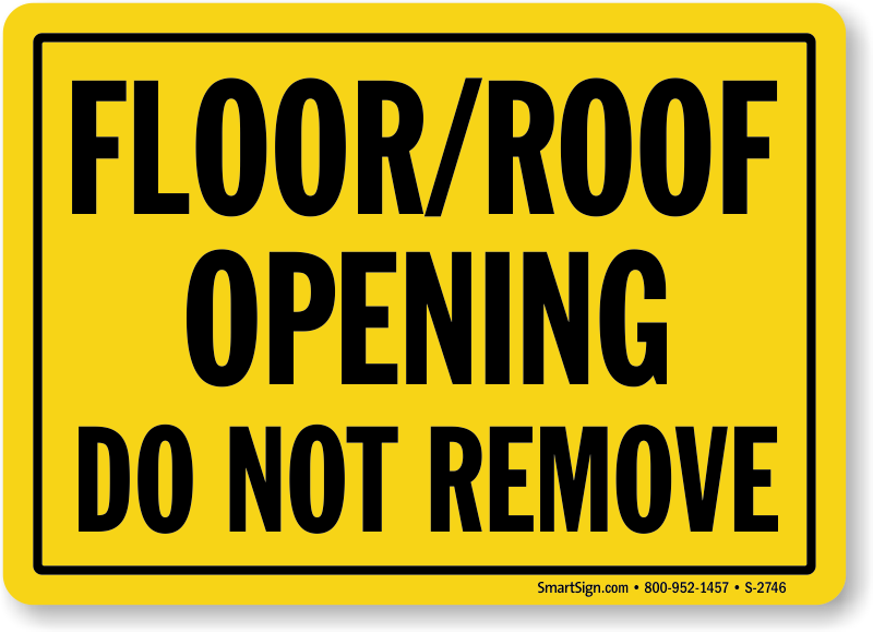 Construction Sign: Floor / Roof Opening Do Not Remove (S-2746) Learn More.