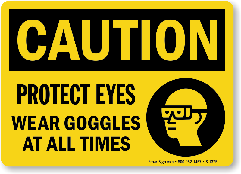 Protect Eyes Wear Goggles At All Times Sign, SKU: S-1375