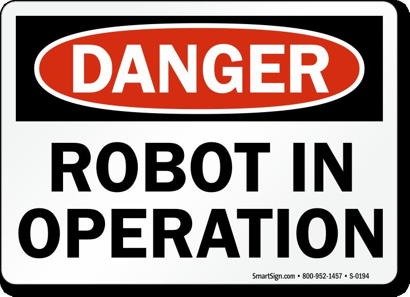 Danger: Robot In Operation