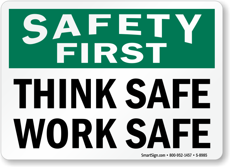 Safety At Work : Safety first think safe work sign sku s