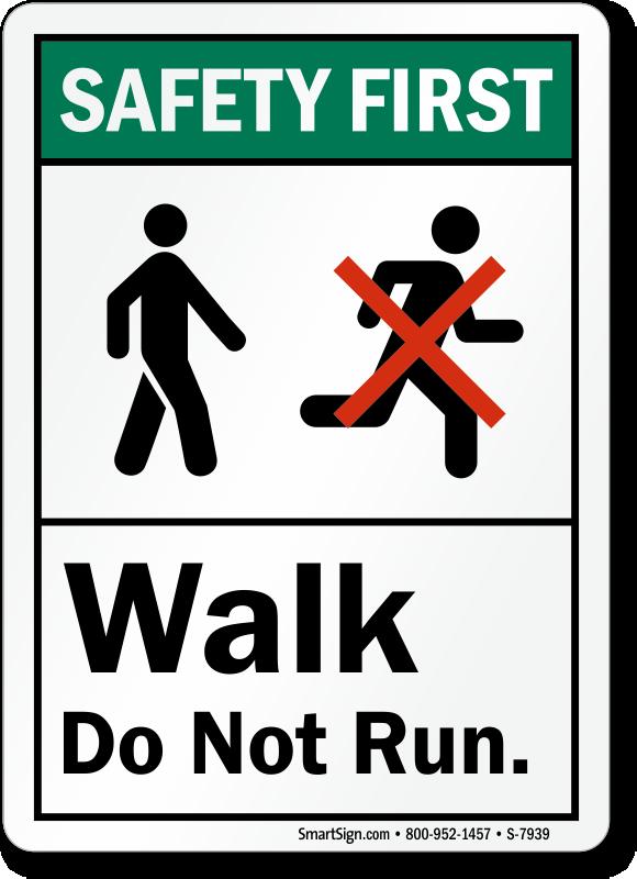 Walk, Do Not Run Safety First Sign