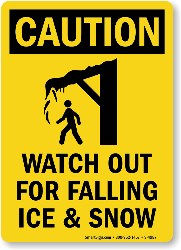 Falling Ice Signs  Falling Ice And Snow Warning Signs. Incident Management Banners. Dept Signs. Stand Logo. Cheap Murals. Vegitable Banners. Matte Decals. Frame Banners. Director Banners